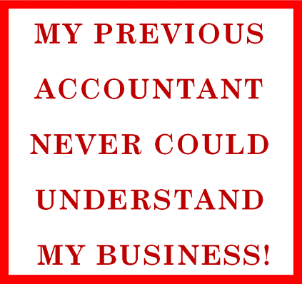 My Previous Accountant Never Could Understand My Business