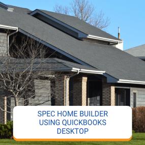 Spec Home Builder Using QuickBooks Desktop