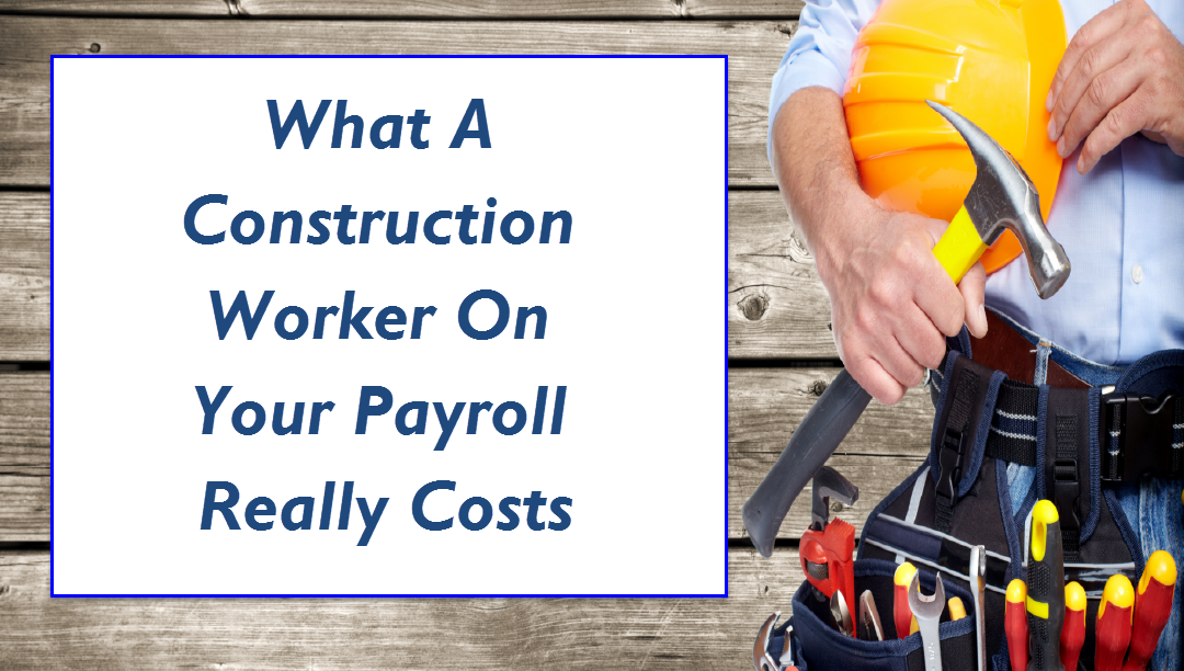What A Construction Worker On Your Payroll Realy Costs